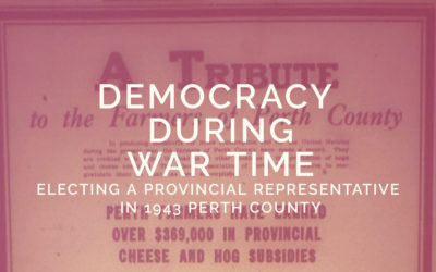 Democracy During War Time: Electing A Provincial Representative in 1943 Perth County