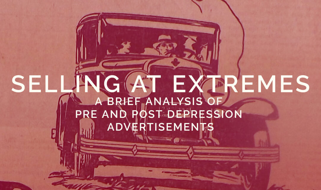 Selling at the Extremes : A Brief Analysis of Pre and Post Depression Advertisements